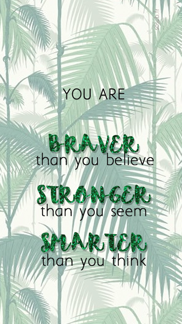 you-are-braver-than-you-believe-stronger-than-you-seem-smarter-than-you-think-wallpaper